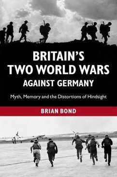 Britain's Two World Wars Against Germany: Myth, Memory and the Distortions of Hindsight - Bond, Brian (King's College London)