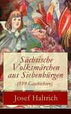 Sächsische Volksmärchen aus Siebenbürgen (119 Geschichten) (eBook, ePUB)