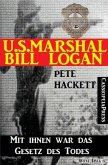 U.S. Marshal Bill Logan, Band 27: Mit ihnen war das Gesetz des Todes (eBook, ePUB)