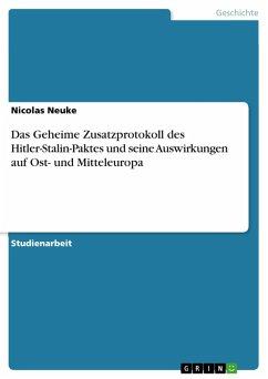 Das Geheime Zusatzprotokoll des Hitler-Stalin-Paktes und seine Auswirkungen auf Ost- und Mitteleuropa (eBook, PDF)