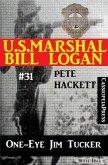 U.S. Marshal Bill Logan, Band 31: One-Eye Jim Tucker (eBook, ePUB)