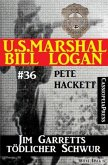 U.S. Marshal Bill Logan, Band 36: Jim Garretts tödlicher Schwur (eBook, ePUB)