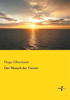 Der Mensch der Vorzeit - Obermaier, Hugo