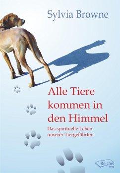 Alle Tiere kommen in den Himmel (eBook, ePUB) - Browne, Sylvia