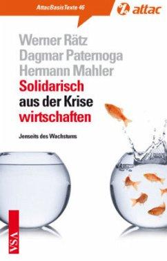 Solidarisch aus der Krise wirtschaften - Rätz, Werner; Paternoga, Dagmar; Mahler, Hermann
