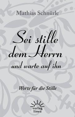 Sei stille dem Herrn und warte auf ihn (eBook, ePUB) - Schnürle, Mathias