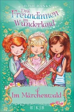 Drei Freundinnen im Wunderland: Im Marchenwald