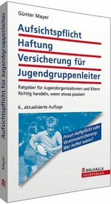 Aufsichtspflicht, Haftung, Versicherung für Jugendgruppenleiter - Mayer, Günter
