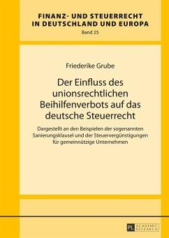 Der Einfluss des unionsrechtlichen Beihilfenverbots auf das deutsche Steuerrecht - Grube, Friederike