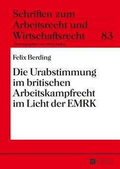 Die Urabstimmung im britischen Arbeitskampfrecht im Licht der EMRK - Berding, Felix