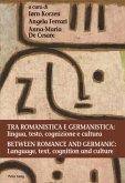 Tra romanistica e germanistica: lingua, testo, cognizione e cultura / Between Romance and Germanic: Language, text, cogn