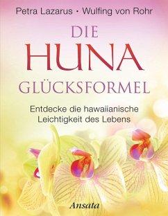 Die Huna-Glücksformel (eBook, ePUB) - Lazarus, Petra; Rohr, Wulfing von