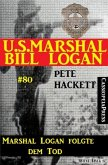U.S. Marshal Bill Logan, Band 80: Marshal Logan folgte dem Tod (eBook, ePUB)