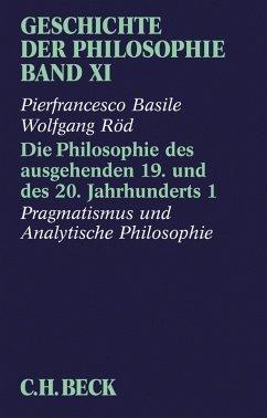 Geschichte der Philosophie Bd. 11: Die Philosophie des ausgehenden 19. und des 20. Jahrhunderts 1: Pragmatismus und analytische Philosophie (eBook, ePUB) - Röd, Wolfgang; Basile, Pierfrancesco