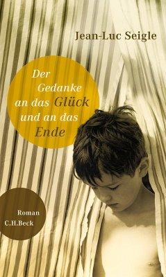Der Gedanke an das Glück und an das Ende (eBook, ePUB) - Seigle, Jean-Luc