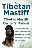Tibetan Mastiff. Tibetan Mastiff Owner's Manual. Tibetan Mastiff care, personality, grooming, health, costs and feeding all included.