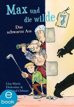 Das schwarze Ass / Max und die Wilde Sieben Bd.1 (eBook, ePUB) - Dickreiter, Lisa-Marie; Oelsner, Winfried