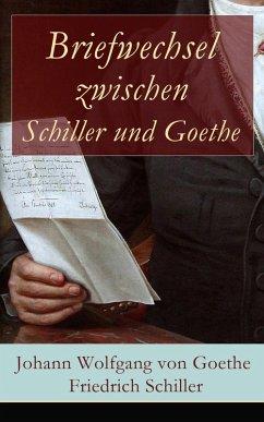 Briefwechsel zwischen Schiller und Goethe (eBook, ePUB) - Goethe, Johann Wolfgang von; Schiller, Friedrich