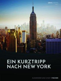 Ein Kurztrip nach New York: die wichtigsten Sehenswürdigkeiten des Big Apple (eBook, PDF)