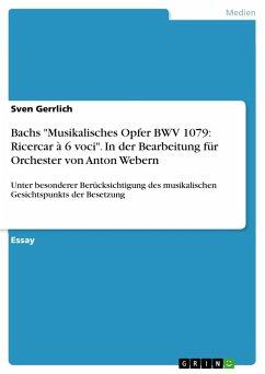 """Bachs """"Musikalisches Opfer BWV 1079: Ricercar à 6 voci"""". In der Bearbeitung für Orchester von Anton Webern"""