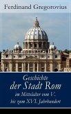 Geschichte der Stadt Rom im Mittelalter vom V. bis zum XVI. Jahrhundert (eBook, ePUB)