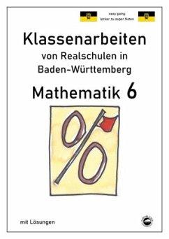 Mathematik 6, Klassenarbeiten von Realschulen in Baden-Württemberg mit Lösungen - Arndt, Claus