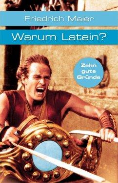 Warum Latein? (eBook, ePUB) - Maier, Friedrich