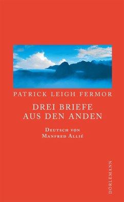 Drei Briefe aus den Anden (eBook, ePUB) - Patrick Leigh Fermor