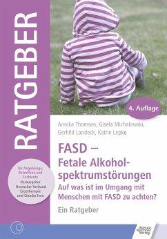 FASD - Fetale Alkoholspektrumstörungen (eBook, ePUB) - Thomsen, Annika; Landeck, Gerhild; Lepke, Katrin; Michalowski, Gisela