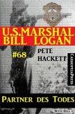 U.S. Marshal Bill Logan, Band 68: Partner des Todes (eBook, ePUB)