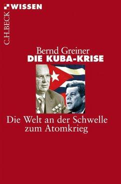 Die Kuba-Krise (eBook, ePUB) - Greiner, Bernd