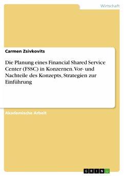 Die Planung eines Financial Shared Service Center (FSSC) in Konzernen. Vor- und Nachteile des Konzepts, Strategien zur Einführung (eBook, PDF)