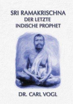 Sri Ramakrischna - der letzte indische Prophet (eBook, ePUB)
