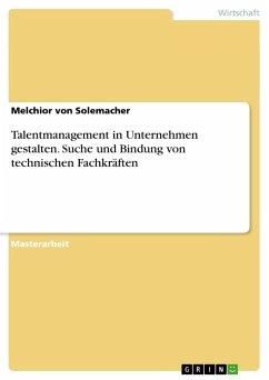 Talentmanagement in Unternehmen gestalten. Suche und Bindung von technischen Fachkräften