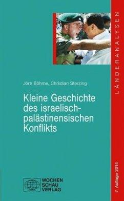 Kleine Geschichte des israelisch-palästinensischen Konflikts - Böhme, Jörn; Sterzing, Christian