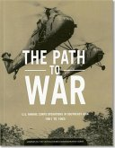 The Path to War: U.S. Marine Corps Operations in Southeast Asia, 1961-1965: U.S. Marine Corps Operations in Southeast Asia, 1961-1965