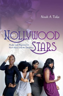 Nollywood Stars: Media and Migration in West Africa and the Diaspora - Tsika, Noah A.