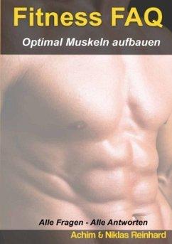 Fitness FAQ - Optimal Muskeln aufbauen - Reinhard, Achim