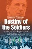 Destiny of the Soldiers - Fianna Fáil, Irish Republicanism and the IRA, 1926-1973 (eBook, ePUB)