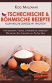 Tschechische & böhmische Rezepte - Kulinarische Genüsse mit Tradition