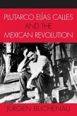 Plutarco Elías Calles and the Mexican Revolution (eBook, ePUB)