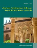 Maurische Architektur und Kultur am Beispiel des Real Alcázar von Sevilla