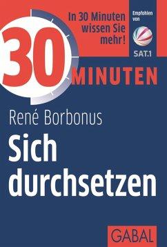 30 Minuten Sich durchsetzen (eBook, ePUB) - Borbonus, René