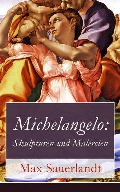 Michelangelo: Skulpturen und Malereien