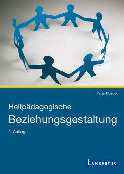 Heilpädagogische Beziehungsgestaltung (eBook, PDF) - Flosdorf, Peter