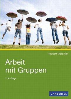 Arbeit mit Gruppen (eBook, PDF) - Metzinger, Adalbert