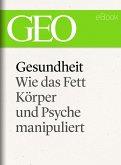 Gesundheit: Wie das Fett Körper und Psyche manipuliert (GEO eBook Single) (eBook, ePUB)
