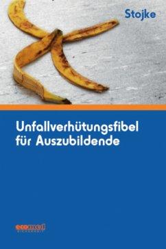 Unfallverhütungsfibel für Auszubildende - Stojke, Jörg