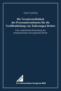 Die Verantwortlichkeit des Presseunternehmens für die Veröffentlichung von Äußerungen Dritter (eBook, PDF) - Gruneberg, Antje