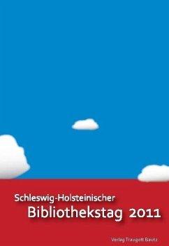 Schleswig-Holsteinischer Bibliothekstag 2011 (eBook, PDF)
